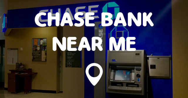 Chase Bank Near Me Locations
